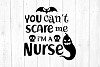 You cant scare me Im a nurse Svg, Halloween Svg example image 1