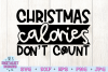 Christmas Calories Don't Count SVG, Christmas SVG, Funny example image 3