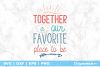 Together Is Our Favorite Place to Be SVG File example image 2