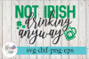 Not Irish Drinking Anyway St Patrick's Day SVG Cutting File example image 1
