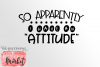 So Apparently I Have An Attitude SVG DXF EPS PNG example image 4