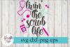 Livin The Scrub Life Nursing SVG Cutting Files example image 1