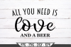 All You Need Is Love And A Beer SVG example image 2