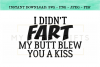 I Didn't Fart My Butt Blew You A Kiss Funny Dad SVG Graphic example image 1