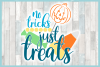 No Tricks Just Treats Halloween Candy Quote SVG example image 3