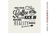 May Coffee Kick in Before Reality Does - SVG cutfile design example image 3