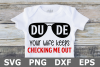 Dude Your Wife Keeps Checking Me Out - A Baby SVG Cut File example image 1