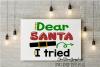 Christmas svg,Dear santa svg,dear santa I tried svg example image 1