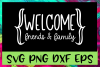 Welcome Friends & Family Quote SVG PNG DXF & EPS Design File example image 1