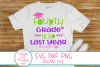 Last Day Of School SVG,DXF, Fourth Grade Is So Last Year SVG example image 1