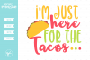 I'm Just Here For The Tacos SVG DXF EPS PNG example image 1