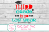 Last Day Of School SVG,DXF, Third Grade Is So Last Year SVG example image 2