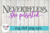 Nevertheless She Persisted Motivational SVG Cutting Files example image 1