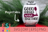 Wine SVG| Good Friends Wine Together SVG DXF EPS PNG example image 1