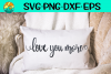 Love You More - Sign - Pillow - Shirt - SVG PNG EPS DXF example image 1