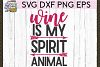 Wine Is My Spirit Animal SVG DXF PNG EPS Cutting Files example image 1