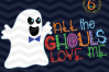 All The Ghouls Love Me SVG - Halloween svg cutting files example image 1