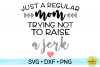 Just A Regular Mom Trying Not To Raise A Jerk SVG DXF PNG example image 1