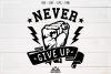 Never Give Up Quote Svg Design example image 4