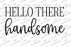 Good Morning Gorgeous Hello There Handsome Cutting Files Set example image 4